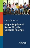 A Study Guide for Maya Angelou's I Know Why the Caged Bird Sings