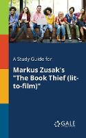 """A Study Guide for Markus Zusak's """"The Book Thief (lit-to-film)"""""""