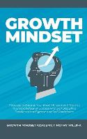 Growth Mindset: 7 Secrets to Destroy Your Fixed Mindset and Tap into Your Psychology of Success with Self Discipline, Emotional Intelligence and Self Confidence (Paperback)