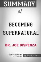 Summary of Becoming Supernatural by Dr. Joe Dispenza: Conversation Starters (Paperback)