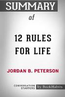 Summary of 12 Rules for Life by Jordan B. Peterson: Conversation Starters (Paperback)