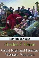 Great Men and Famous Women, Volume I (Esprios Classics) (Paperback)