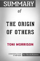 Summary of the Origin of Others by Toni Morrison Conversation Starters (Paperback)
