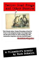 Twelve Dead Frogs and Other Stories, a Filmmaker's Memoir (Paperback)