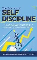 The Science of Self Discipline: How Daily Self-Discipline, Everyday Habits and an Optimised Belief System will Help You Beat Procrastination + Why Discipline Equals True Freedom (Paperback)