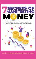 7 Secrets of Manifesting Money: A Spiritual Guide to Attract Wealth, Prosperity and Financial Independence, Success and Freedom (Paperback)