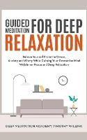 Guided Meditation for Deep Relaxation: Relieve Yourself From the Stress, Anxiety and Worry While Calming Your Overactive Mind With Inner Peace and Deep Relaxation (Paperback)
