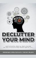 Declutter Your Mind: How to Truly Stop Worrying, Start Living and Not Give a F*ck About Other People's Opinion of You (Paperback)