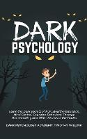 Dark Psychology: Learn the Dark Secrets of NLP, Stealth Persuasion, Mind Control, Cognitive Behavioral Therapy, Brainwashing and Other Secrets of the Trades (Paperback)