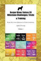 Berger Blanc Suisse 20 Milestone Challenges: Tricks & Training Berger Blanc Suisse Milestones for Tricks, Socialization, Agility & Training Volume 1 (Paperback)