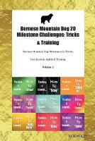 Bernese Mountain Dog 20 Milestone Challenges: Tricks & Training Bernese Mountain Dog Milestones for Tricks, Socialization, Agility & Training Volume 1 (Paperback)