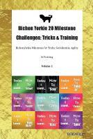 Bichon Yorkie 20 Milestone Challenges: Tricks & Training Bichon Yorkie Milestones for Tricks, Socialization, Agility & Training Volume 1 (Paperback)