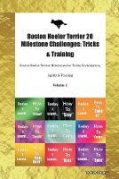 Boston Heeler Terrier 20 Milestone Challenges: Tricks & Training Boston Heeler Terrier Milestones for Tricks, Socialization, Agility & Training Volume 1 (Paperback)