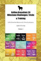 Griffon Bruxellois 20 Milestone Challenges: Tricks & Training Griffon Bruxellois Milestones for Tricks, Socialization, Agility & Training Volume 1 (Paperback)