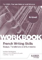 A-level French Writing Skills: Essays, Translations and Summaries: For AQA, Pearson Edexcel and Eduqas (Paperback)