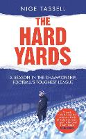 The Hard Yards: A Season in the Championship, England's Toughest League (Hardback)
