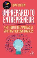 Unprepared to Entrepreneur: A Method to the Madness of Starting Your Own Business (Hardback)