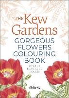 The Kew Gardens Gorgeous Flowers Colouring Book: Over 80 Beautiful Images - Kew Gardens Art & Activities (Paperback)