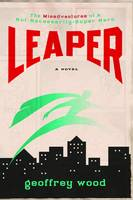 Leaper: The Misadventures of a Not-Necessarily-Super-Hero (Paperback)