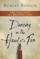Dancing on the Head of a Pen: The Practice of a Writing Life (Hardback)