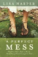 Perfect Mess: How God's Love Transforms Our Imperfect Lives (Paperback)