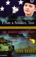 I Am a Soldier, Too: The Jessica Lynch Story (Paperback)