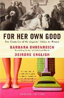 For Her Own Good: Two Centuries of the Experts Advice to Women (Paperback)