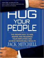 Hug Your People: The Proven Way to Hire, Inspire and Recognize Your Employees and Achieve Remarkable Results (CD-Audio)