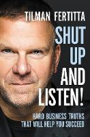 Shut Up and Listen!: Hard Business Truths that Will Help You Succeed (Hardback)