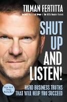 Shut Up and Listen!: Hard Business Truths that Will Help You Succeed (Paperback)