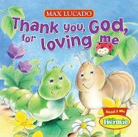 Thank You, God, For Loving Me - Max Lucado's Little Hermie (Board book)
