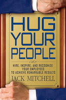 Hug Your People: Hire, Inspire, and Recognize Your Employees to Achieve Remarkable Results (Hardback)