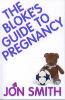 The Bloke's Guide To Pregnancy (Paperback)
