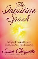 The Intuitive Spark: Bringing Intuition Home to Your Child, Your Family, and You (Paperback)