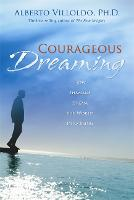 Courageous Dreaming: How Shamans Dream The World Into Being (Paperback)