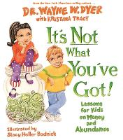 It's Not What You've Got!: Lessons for Kids on Money and Abundance (Hardback)