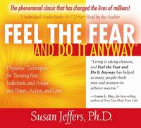 Feel the Fear and Do it Anyway: Dynamic Techniques for Turning Fear, Indecision, and Anger into Power, Action, and Love (CD-Audio)