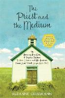 The Priest and the Medium: The Amazing True Story of Psychic Medium B. Anne Gehman and Her Husband, Former Jesuit Priest Wayne Knoll, Ph.D (Paperback)
