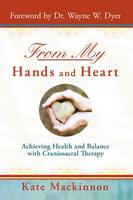 From My Hands & Heart: Achieving Health and Balance with Craniosacral Therapy (Paperback)