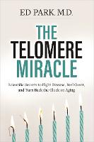 The Telomere Miracle: Scientific Secrets to Fight Disease, Feel Great, and Turn Back the Clock on Aging (Hardback)