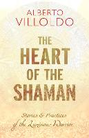 Heart of the Shaman: Stories and Practices of the Luminous Warrior (Paperback)