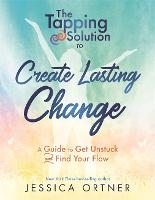 The Tapping Solution To Create Lasting Change: How To Get Unstuck And Find Your Flow (Paperback)