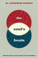 The Soul's Brain: The Neurology and Logic of Your Intuition (Paperback)