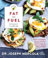The Fat for Fuel Ketogenic Cookbook: Recipes and Ketogenic Keys to Health from a World-Class Doctor and an Internationally Renowned Chef (Hardback)