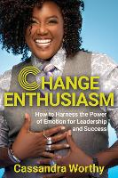 Change Enthusiasm: How to Harness the Power of Emotion for Leadership and Success (Hardback)