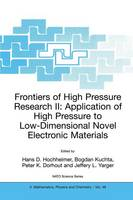 Frontiers of High Pressure Research II: Application of High Pressure to Low-Dimensional Novel Electronic Materials - NATO Science Series II 48 (Paperback)