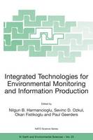 Integrated Technologies for Environmental Monitoring and Information Production - NATO Science Series IV 23 (Hardback)