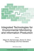 Integrated Technologies for Environmental Monitoring and Information Production - NATO Science Series IV 23 (Paperback)