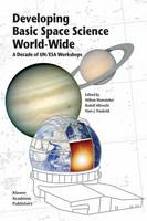 Developing Basic Space Science World-Wide: A Decade of UN/ESA Workshops (Hardback)