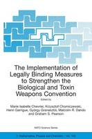 The Implementation of Legally Binding Measures to Strengthen the Biological and Toxin Weapons Convention: Proceedings of the NATO Advanced Study Institute, held in Budapest, Hungary, 2001 - NATO Science Series II: Mathematics, Physics and Chemistry 150 (Paperback)